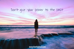don't give your power to the past